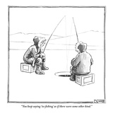"""You keep saying 'ice fishing' as if there were some other kind."" - New Yorker Cartoon Premium Giclee Print by Matthew Diffee"