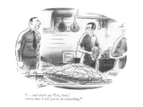 """. . . and don't say 'Yes, dear,' every time I tell you to do something."" - New Yorker Cartoon Premium Giclee Print by Louis Jamme"