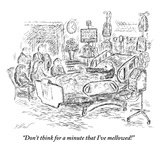 """Don't think for a minute that I've mellowed!"" - New Yorker Cartoon Premium Giclee Print by Edward Koren"