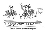 """""""Give me liberty or give me an arts grant."""" - New Yorker Cartoon Giclee Print by Dean Vietor"""