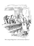 """We've changed 'Happy Hour' to 'An Interlude for Reflection.'"" - New Yorker Cartoon Premium Giclee Print by Robert Weber"