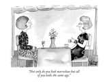 """Not only do you look marvelous but all of you looks the same age."" - New Yorker Cartoon Premium Giclee Print by Victoria Roberts"
