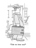 """Take me home now!"" - New Yorker Cartoon Premium Giclee Print by Gahan Wilson"