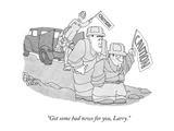 """Got some bad news for you, Larry."" - New Yorker Cartoon Premium Giclee Print by Gahan Wilson"