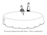 """It's not just compared to the table, damn it.  This is a small portion."" - New Yorker Cartoon Premium Giclee Print by J.C. Duffy"
