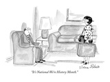 """It's National We're History Month."" - New Yorker Cartoon Premium Giclee Print by Victoria Roberts"
