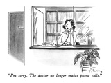 """I'm sorry.  The doctor no longer makes phone calls."" - New Yorker Cartoon Premium Giclee Print by Mike Twohy"