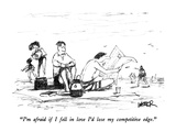"""I'm afraid if I fell in love I'd lose my competitive edge."" - New Yorker Cartoon Premium Giclee Print by Robert Weber"