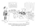 """I'd like to think of you as a person, David, but it's my job to think of …"" - New Yorker Cartoon Premium Giclee Print by Dean Vietor"