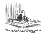 """I know you didn't tell me to sell, Arthur, but when I said 'Maybe this is…"" - New Yorker Cartoon Premium Giclee Print by Charles Saxon"