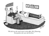 """We don't use the word 'crazy' in this office, Mr. Channing. Everywhere el…"" - New Yorker Cartoon Premium Giclee Print by J.C. Duffy"
