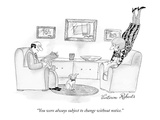 """You were always subject to change without notice."" - New Yorker Cartoon Premium Giclee Print by Victoria Roberts"