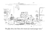 """I'm fifty-three, but I have the resume of a much younger man."" - New Yorker Cartoon Premium Giclee Print by Barbara Smaller"