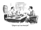 """I forgot to say I was breast-fed."" - New Yorker Cartoon Premium Giclee Print by Mike Twohy"