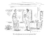 """It's a lot of pressure on me not to pressure him."" - New Yorker Cartoon Premium Giclee Print by Barbara Smaller"