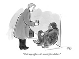 """Take my coffee—it's worth five dollars."" - New Yorker Cartoon Premium Giclee Print by Carolita Johnson"