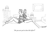 &quot;Are you sure you&#39;ve done this before&quot; - New Yorker Cartoon Premium Giclee Print by John Donohue