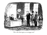 """This is Mr. Harrington, our mortgage nerd."" - New Yorker Cartoon Giclee Print by Robert Weber"