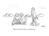 """Well, if it isn't the dawn of civilization."" - New Yorker Cartoon Premium Giclee Print by Robert Leighton"
