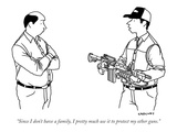 """Since I don't have a family, I pretty much use it to protect my other guns."" - New Yorker Cartoon Premium Giclee Print by Alex Gregory"