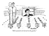 """Bill wanted to be buried in the garden."" - New Yorker Cartoon Premium Giclee Print by Stuart Leeds"