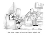 """I think Italian is spoken in Heaven and Dutch is spoken in Hell."" - New Yorker Cartoon Giclee Print by Victoria Roberts"