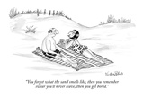 """You forget what the sand smells like, then you remember swear you'll neve…"" - New Yorker Cartoon Premium Giclee Print by Victoria Roberts"