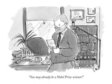 """You may already be a Nobel Prize winner!"" - New Yorker Cartoon Premium Giclee Print by Carolita Johnson"