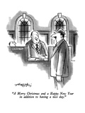 """A Merry Christmas and a Happy New Year in addition to having a nice day."" - New Yorker Cartoon Premium Giclee Print by Henry Martin"