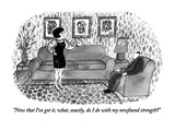 """Now that I've got it, what, exactly, do I do with my newfound strength"" - New Yorker Cartoon Premium Giclee Print by Victoria Roberts"