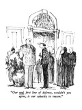 """Our real first line of defense, wouldn't you agree, is our capacity to rea…"" - New Yorker Cartoon Regular Giclee Print by Robert Weber"
