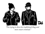 """I'm trying to dress less traditional thug and more smart criminal."" - New Yorker Cartoon Premium Giclee Print by Drew Dernavich"