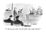 """I still say you never can tell which way a jury will go."" - New Yorker Cartoon Premium Giclee Print by Frank Modell"