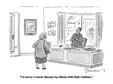 """I'm sorry—I never discuss my clients with their mothers."" - Cartoon Regular Giclee Print by Danny Shanahan"