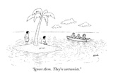 """Ignore them.  They're cartoonists."" - New Yorker Cartoon Premium Giclee Print by Tom Kleh"