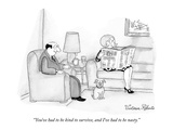 """You've had to be kind to survive, and I've had to be nasty."" - New Yorker Cartoon Giclee Print by Victoria Roberts"