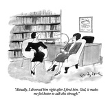 """Actually, I divorced him right after I fired him.  God, it makes me feel …"" - New Yorker Cartoon Premium Giclee Print by W.B. Park"