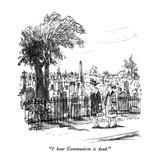 """""""I hear Communism is dead."""" - New Yorker Cartoon Premium Giclee Print by Robert Weber"""