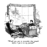 """Would you care to reconsider that remark before I put it in my journal"" - New Yorker Cartoon Premium Giclee Print by Robert Weber"