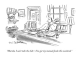 """Marsha, I can't take the kids—I've got my mutual funds this weekend."" - New Yorker Cartoon Premium Giclee Print by Eric Teitelbaum"