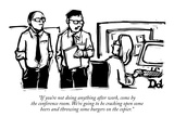 """If you're not doing anything after work, come by the conference room.  We…"" - New Yorker Cartoon Premium Giclee Print by Drew Dernavich"