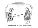 """I love you the way the French love Jerry Lewis."" - New Yorker Cartoon Giclee Print by Victoria Roberts"