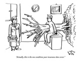 """Actually, this is the one condition your insurance does cover."" - New Yorker Cartoon Premium Giclee Print by Farley Katz"