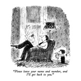 """Please leave your name and number, and I'll get back to you."" - New Yorker Cartoon Giclee Print by Robert Weber"