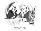 """Gee whizz, Mr. Curtis, a million dollars isn't old!"" - New Yorker Cartoon Premium Giclee Print by Robert Weber"