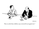 """Since we don't have children, my ex turned the cats against me."" - New Yorker Cartoon Premium Giclee Print by Alex Gregory"