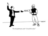 """Use the platinum card—I need the miles."" - New Yorker Cartoon Premium Giclee Print by Alex Gregory"