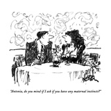 """Antonia, do you mind if I ask if you have any maternal instincts"" - New Yorker Cartoon Premium Giclee Print by Robert Weber"