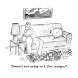 """Someone's been sending me J. Crew catalogues."" - New Yorker Cartoon Giclee Print by Victoria Roberts"