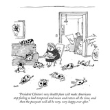 """President Clinton's new health plan will make Americans stop feeling so b…"" - New Yorker Cartoon Premium Giclee Print by George Booth"
